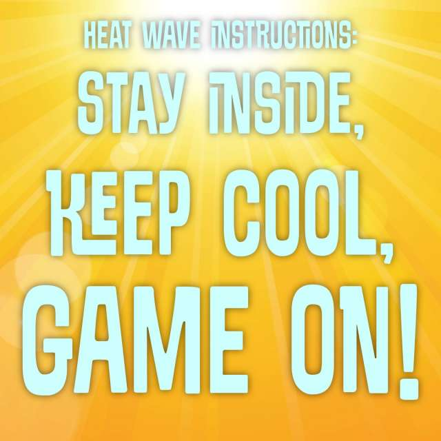 Heat Wave Instructions: Stay Inside, Keep Cool, Game On!