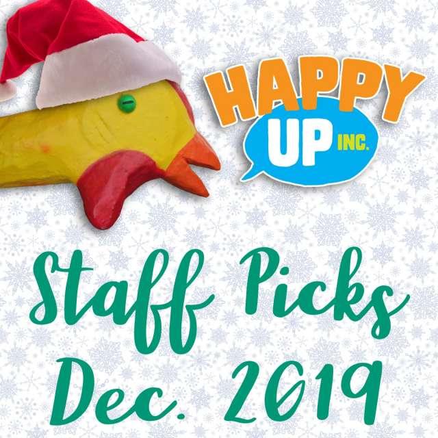 Happy Up Staff Picks December 2019