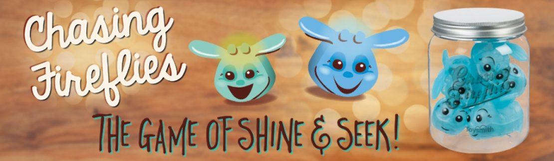 Chasing Fireflies - The Game of Shine & Seek