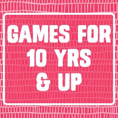 Games for 10 yrs & up