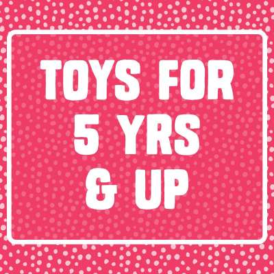 Toys for 5 yrs & up