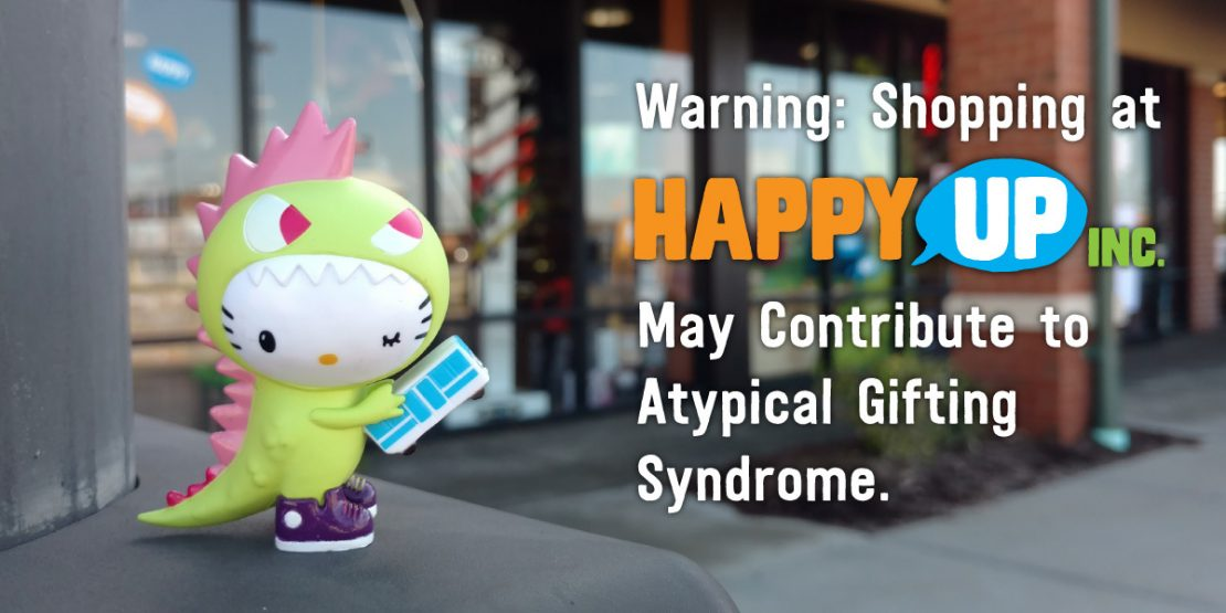 Warning: Shopping at Happy Up May Contribute to Atypical Gifting Syndrome